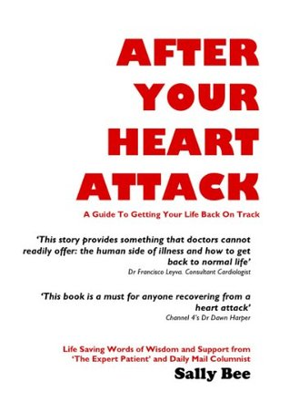 After Your Heart Attack. A Guide To Getting Your Life Back On Track  by  Sally Bee
