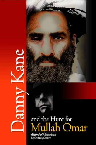 Danny Kane and the Hunt for Mullah Omar: A novel of Afghanistan  by  Godfrey Garner