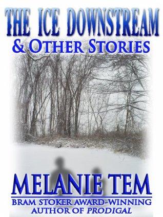 The Ice Downstream Melanie Tem