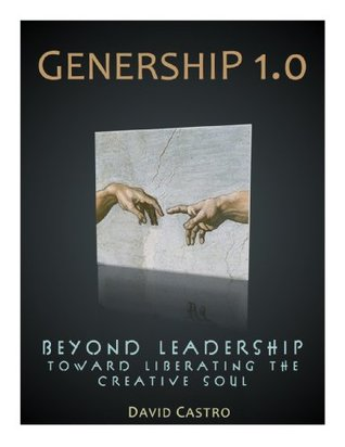 Genership 1.0: Beyond Leadership Toward Liberating the Creative Soul  by  David Castro