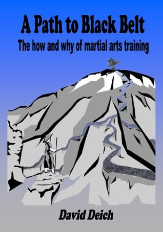 A Path to Black Belt - The how and why of martial arts training David Deich