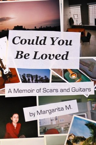 Could You Be Loved: A Memoir of Scars and Guitars  by  Margarita M.