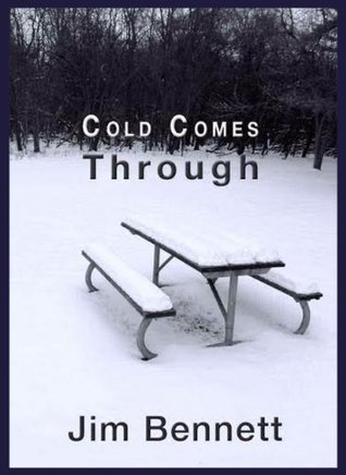 Cold Comes Through by Jim    Bennett