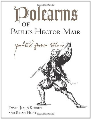 Polearms Of Paulus Hector Mair  by  David James Knight