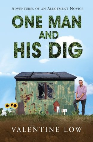 One Man and His Dig: Adventures of an Allotment Novice Valentine Low