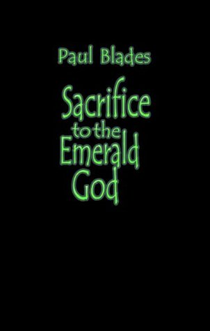 Sacrifice To The Emerald God  by  Paul Blades