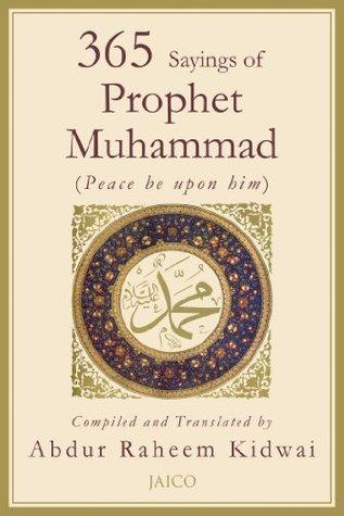 365 Sayings of Prophet Muhammad: 1  by  Abdur Raheem Kidwai