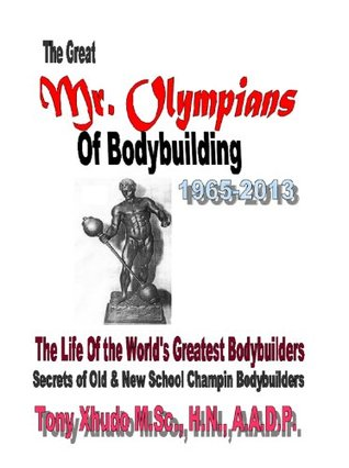 The Great Mr. Olympians of Bodybuilding 1965-2013 Tony Xhudo