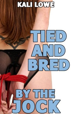 Tied and Bred  by  the Jock by Kali Lowe