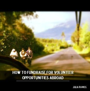 How to Fundraise for Volunteer Opportunities Abroad Julia Ramos