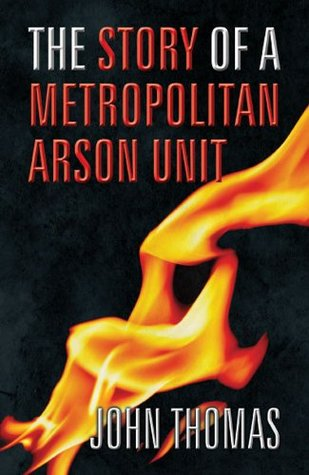 The Story of a Metropolitan Arson Unit  by  John Thomas