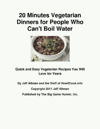 20 Minutes Vegetarian Dinners for People Who Cant Boil Water: Quick and Easy Vegetarian Recipes You Will Love for Years How2Cook. info