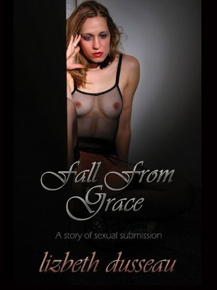 Fall From Grace: A Story of Sexual Submission  by  Lizbeth Dusseau