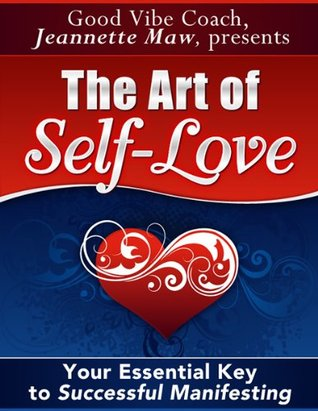 The Art of Self-Love: Your Essential Key to Successful Manifesting Jeannette Maw