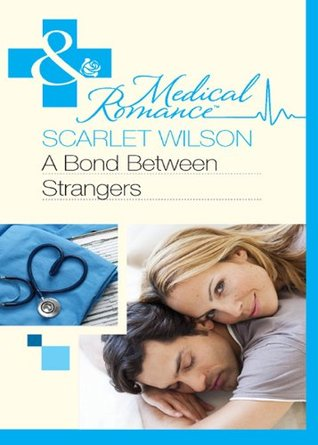 A Bond Between Strangers (Mills & Boon Medical) (The Most Precious Bundle of All - Book 2) Scarlet Wilson