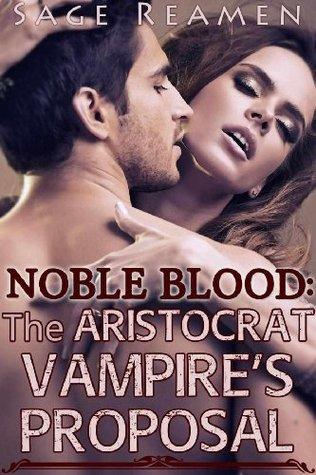 Noble Blood: The Aristocrat Vampires Proposal  by  Sage Reamen