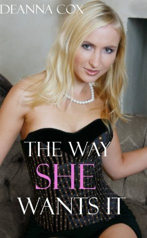 The Way She Wants It  by  Deanna Cox