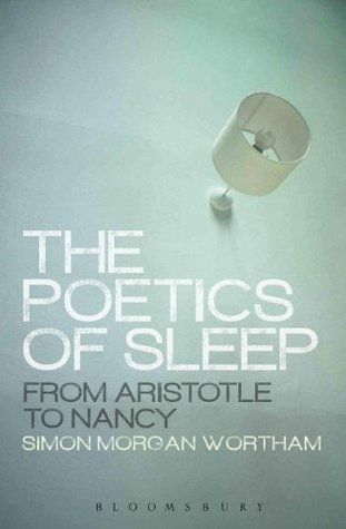 The Poetics of Sleep: From Aristotle to Nancy  by  Simon Morgan Wortham