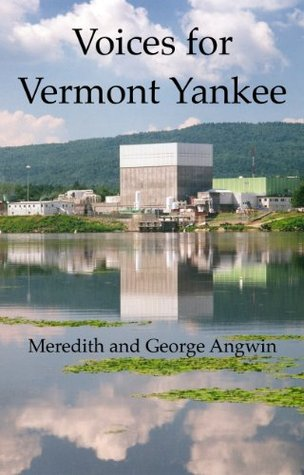 Voices for Vermont Yankee  by  George Angwin