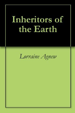 Inheritors of the Earth Lorraine Agnew