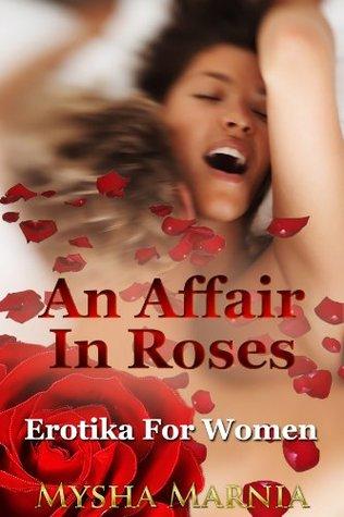 An Affair In Roses  by  Mysha Marnia