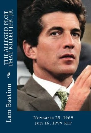 The Alleged Plot That Killed JFK, Jr.  by  Lam Bastion