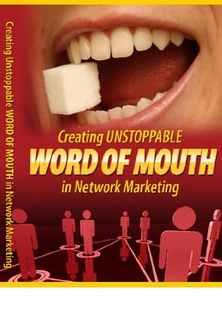 Creating Unstoppable Word Of Mouth In Network Marketing  by  Leilani Brown