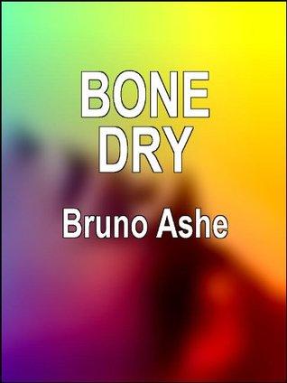 Bone Dry: An Erotic Crime Thriller  by  Bruno Ashe