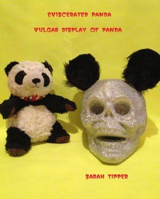 Eviscerated Panda - Vulgar Display of Panda Sarah Tipper