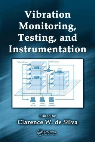 Vibration Monitoring, Testing, and Instrumentation (Mechanical and Aerospace Engineering Series)  by  Clarence W. De Silva