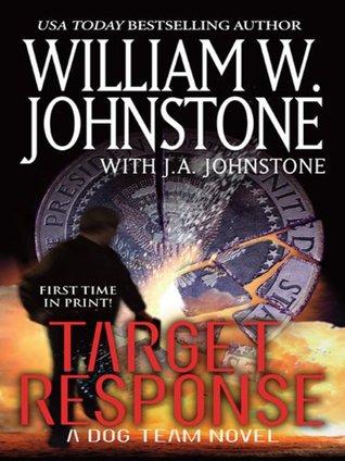 Target Response (Dog Team, #4)  by  William W. Johnstone