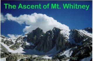 The Ascent of Mt. Whitney Derek Miller
