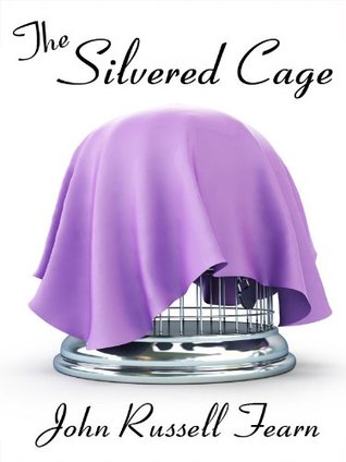 The Silvered Cage: A Scientific Murder Mystery John Russell Fearn