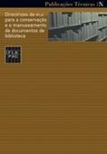 Directrizes da IFLA para a conservação e o manuseamento de documentos de biblioteca Maria Luísa Cabral