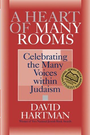 A Heart of Many Rooms: Celebrating the Many Voices Within Judaism David Hartman
