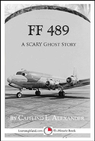 FF 489: A Spooky 15-Minute Ghost Story (15-Minute Books) Caitlind L. Alexander