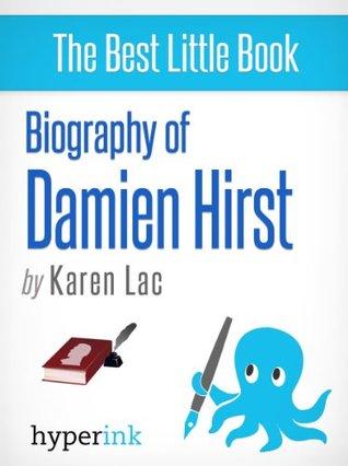 Damien Hirst: A Biography  by  Karen Lac