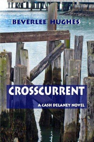 Crosscurrent - A Cash Delaney Novel  by  Beverlee Hughes