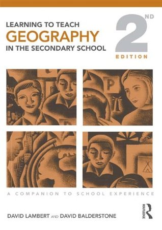 Learning to Teach Geography in the Secondary School: A Companion to School Experience (Learning to Teach Subjects in the Secondary School Series) David Lambert