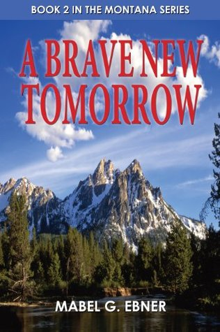 A Brave New Tomorrow (Montana Series) Mabel G. Ebner