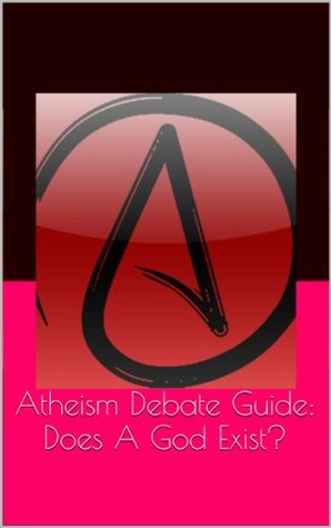 Atheism Debate Guide: Does A God Exist?  by  Helix Ten