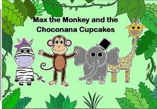Max the Monkey and the Choconana Cupcakes Jessica  Baker
