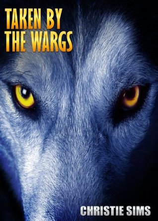 Taken the Wargs by Christie Sims