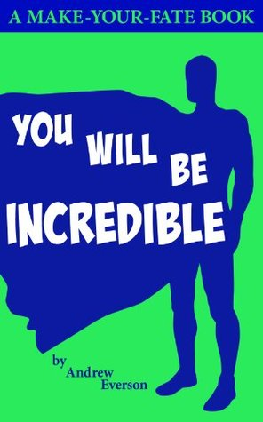 You Will Be Incredible  by  Andrew Everson