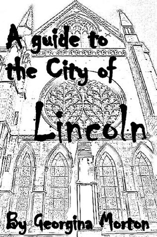 A Guide to the City of Lincoln.  by  Georgina Morton