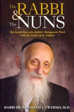 The Rabbi & the Nuns: The Inside Story of a Rabbis Therapeutic Work With the Sisters of St. Francis  by  Abraham J. Twerski
