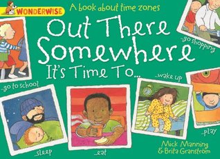 Wonderwise: Out There Somewhere Its Time To: A book about time zones  by  Mick Manning