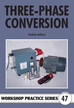 Three-Phase Conversion: Running Three-phase Equipment on Single Phase Supplies  by  Graham Astbury