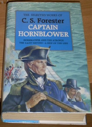 Selected Works of C.S.Forester: Hornblower and the Atropos, The Happy Return, A Ship of the Line  by  C.S. Forester