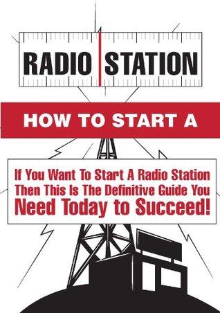 How To Start A Radio Station - 7 Steps To Starting A Profitable Radio Station James Jackson